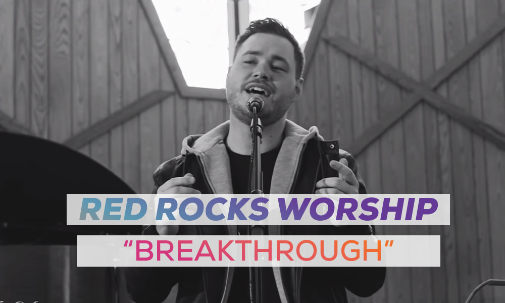 "Red Rocks Worship ""Breakthrough"""