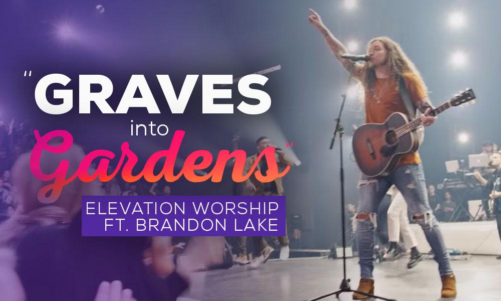 "Elevation Worship ft. Brandon Lake ""Graves Into Gardens"""