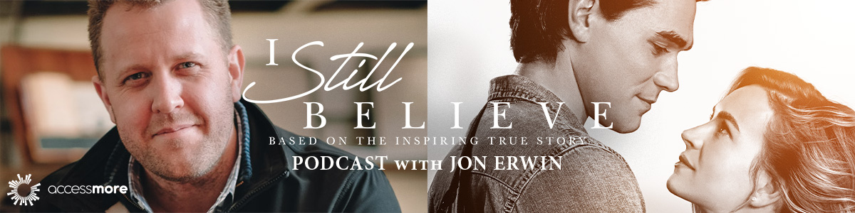 I Still Believe podcast with Jon Erwin