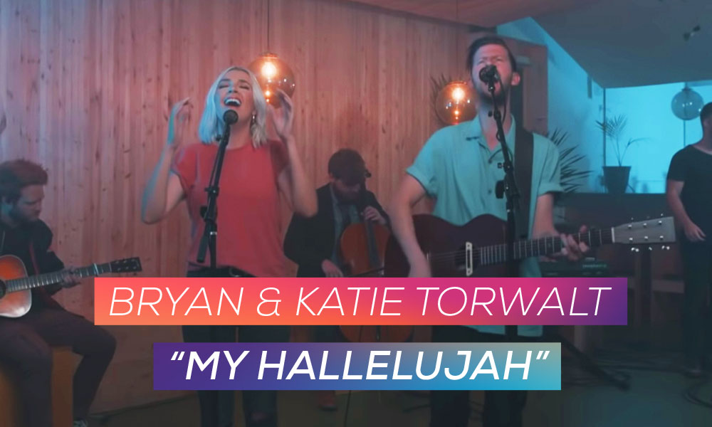 """My Hallelujah"" by: Bryan and Katie Torwalt"