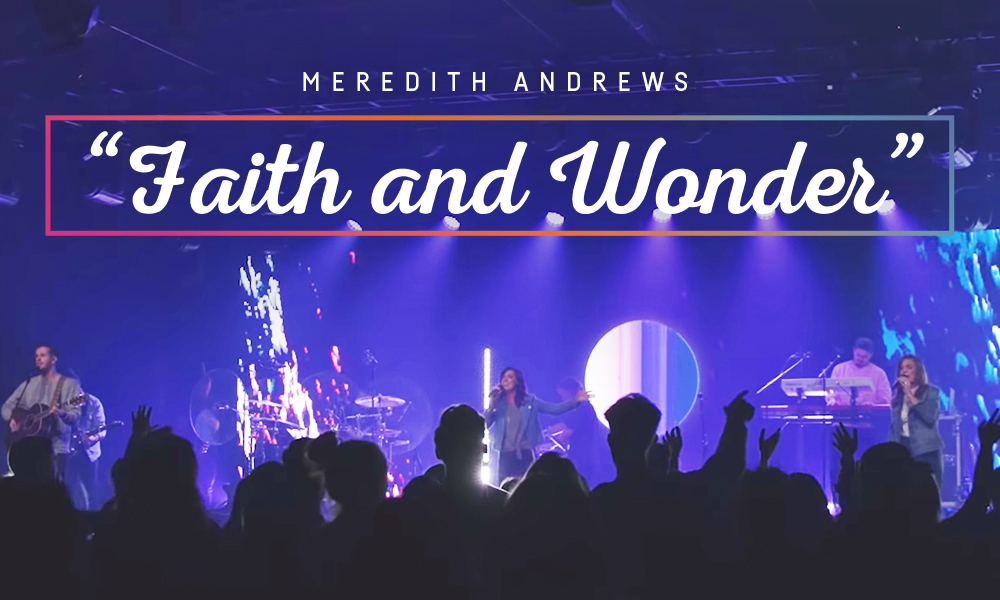 """Faith and Wonder (feat. Cody Ray Lee & Abbie Simmons of UPPERROOM)"" by: Meredith Andrews"