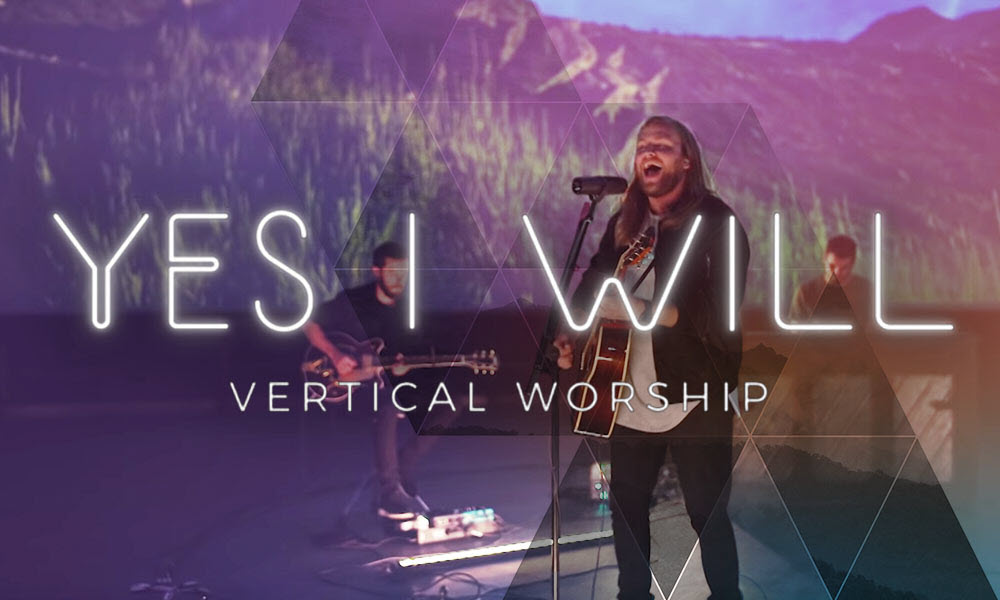"""""""Yes I Will"""" by: Vertical Worship"""