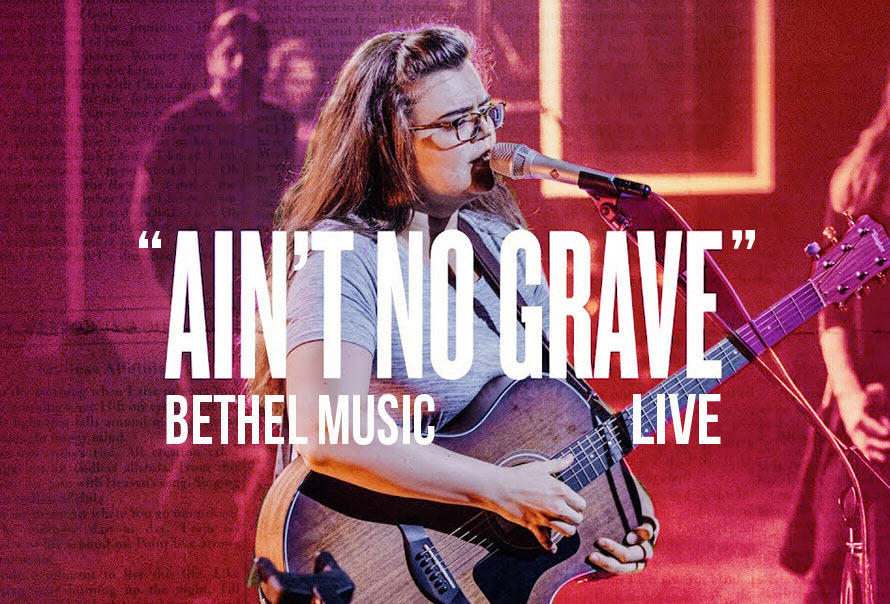 """Ain't No Grave (Feat. Molly Skaggs)"" by: Bethel Music"