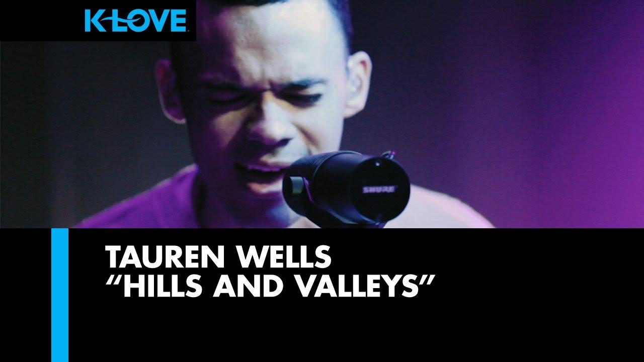"""Tauren Wells """"Hills and Valleys"""""""