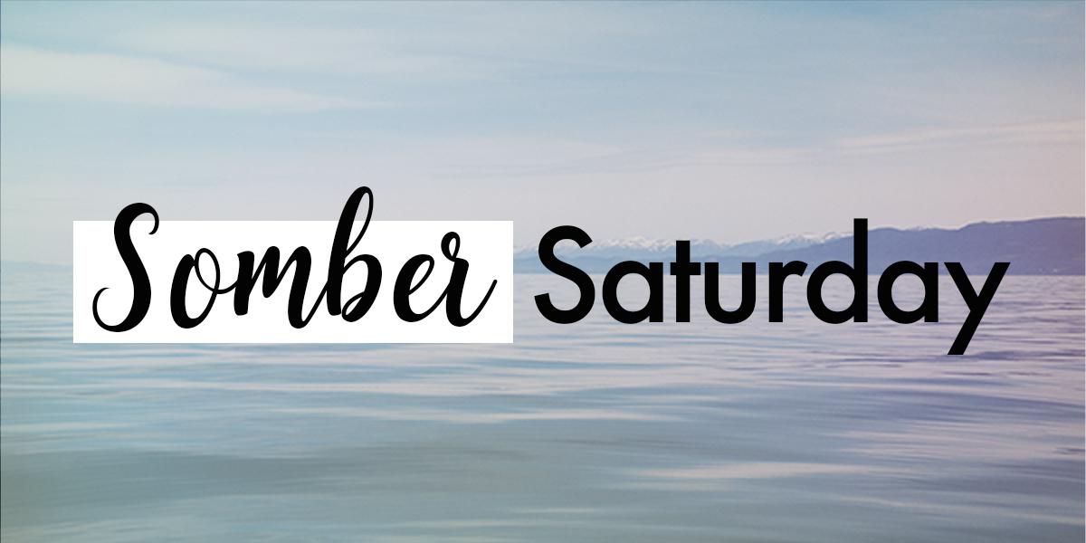 Somber Saturday