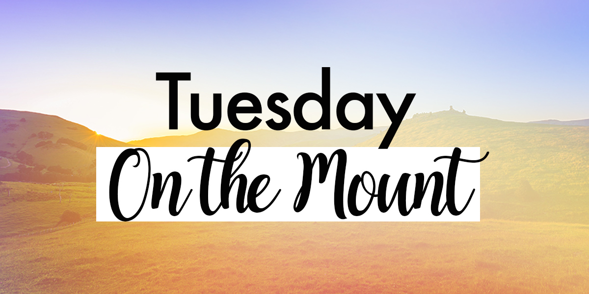 Tuesday on the mount text