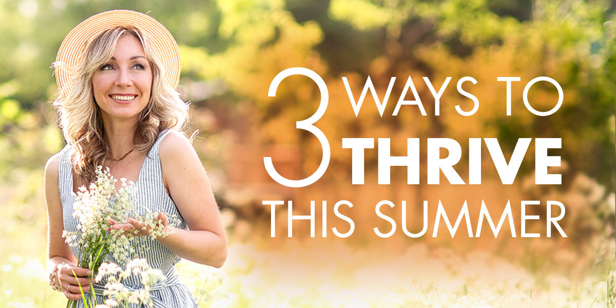 3 ways to thrive this summer
