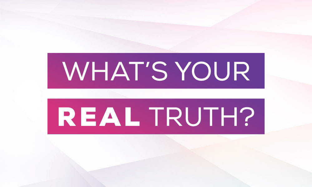 "Graphic with text that reads ""What's Your REAL Truth?"""