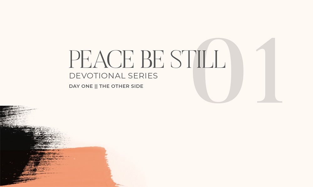 Graphic with text that reads Peace Be Still, Devotional Series, Day One, The Other Side